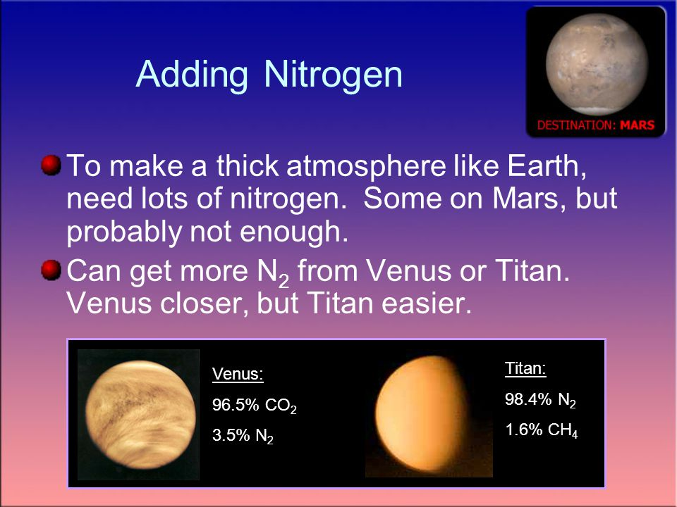 Adding Nitrogen To make a thick atmosphere like Earth, need lots of nitrogen.