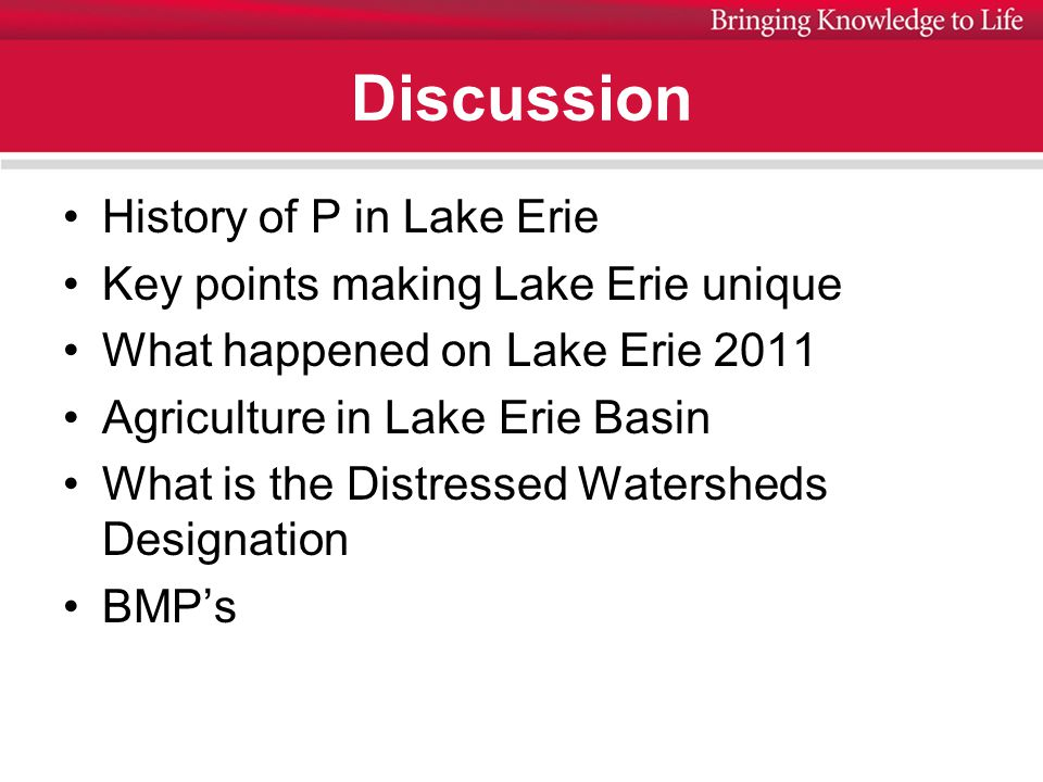 Discussion History of P in Lake Erie Key points making Lake Erie unique What happened on Lake Erie 2011 Agriculture in Lake Erie Basin What is the Distressed Watersheds Designation BMP's