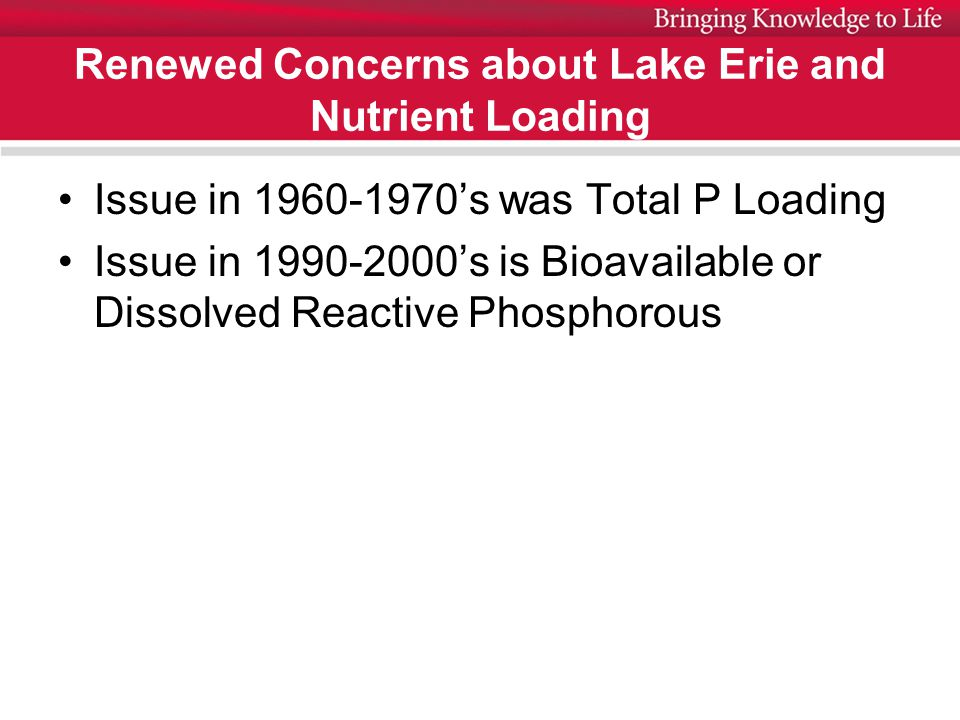 Renewed Concerns about Lake Erie and Nutrient Loading Issue in 1960-1970's was Total P Loading Issue in 1990-2000's is Bioavailable or Dissolved Reactive Phosphorous