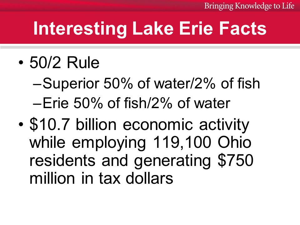 50/2 Rule –Superior 50% of water/2% of fish –Erie 50% of fish/2% of water $10.7 billion economic activity while employing 119,100 Ohio residents and generating $750 million in tax dollars