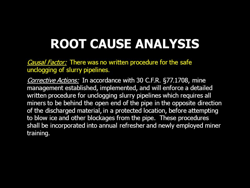 ROOT CAUSE ANALYSIS Causal Factor: There was no written procedure for the safe unclogging of slurry pipelines.