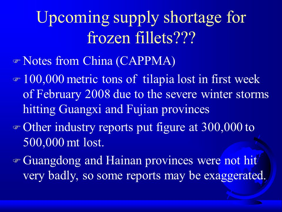 Upcoming supply shortage for frozen fillets??? F Notes from China (CAPPMA) F 100,000 metric tons of tilapia lost in first week of February 2008 due to