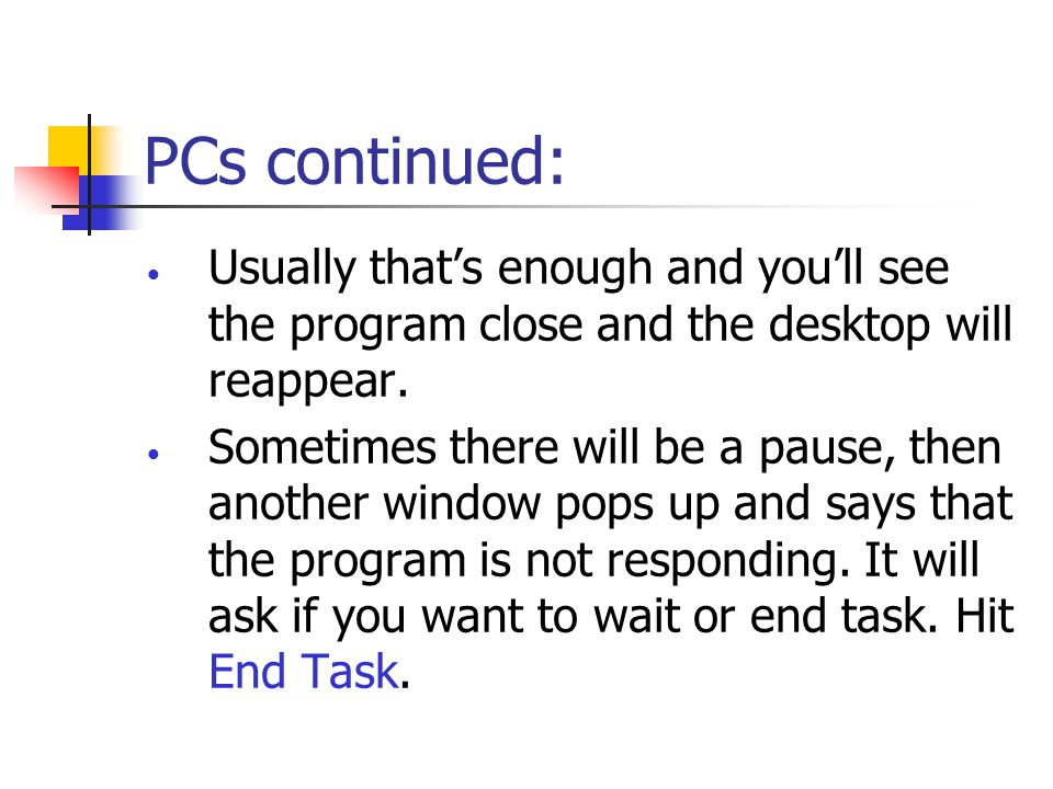 PCs continued: Usually that's enough and you'll see the program close and the desktop will reappear.