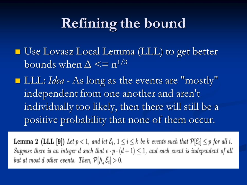 Refining the bound Use Lovasz Local Lemma (LLL) to get better bounds when Δ <= n 1/3 Use Lovasz Local Lemma (LLL) to get better bounds when Δ <= n 1/3