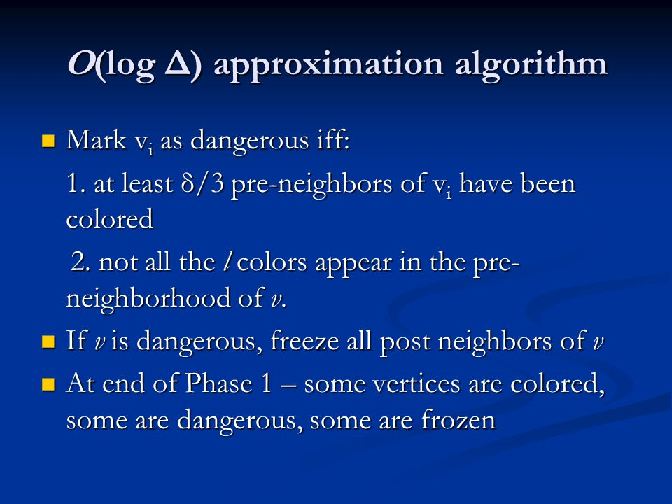 O(log Δ) approximation algorithm Mark v i as dangerous iff: Mark v i as dangerous iff: 1.
