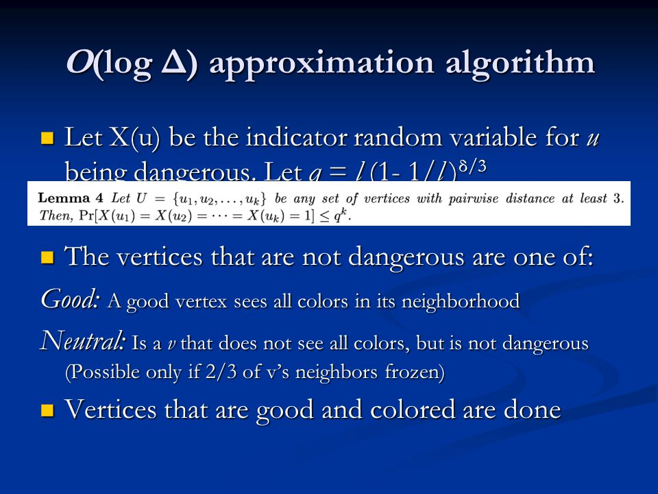 O(log Δ) approximation algorithm Let X(u) be the indicator random variable for u being dangerous. Let q = l (1- 1/l ) δ/3 Let X(u) be the indicator ra