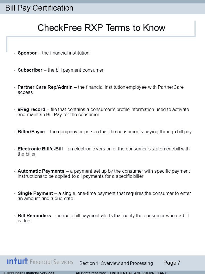 Bill Pay Certification Page 7 Section 1: Overview and Processing © 2011 Intuit Financial Services All rights reserved. CONFIDENTIAL AND PROPRIETARY. S