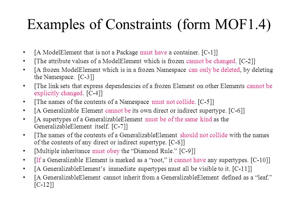 Examples of Constraints (form MOF1.4) [A ModelElement that is not a Package must have a container. [C-1]] [The attribute values of a ModelElement whic