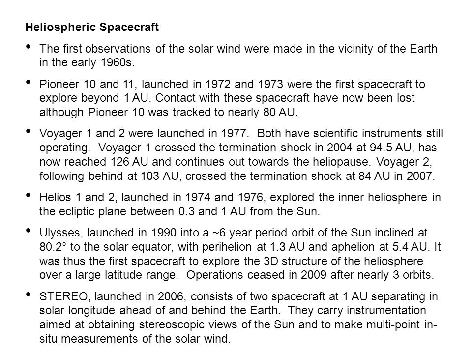 Heliospheric Spacecraft The first observations of the solar wind were made in the vicinity of the Earth in the early 1960s.