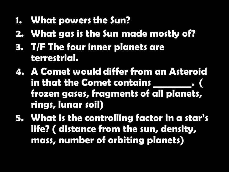 1.What powers the Sun. 2.What gas is the Sun made mostly of.