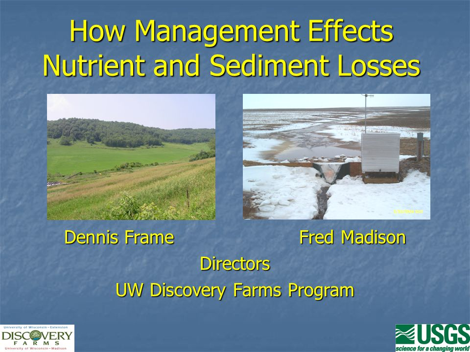 How Management Effects Nutrient and Sediment Losses Dennis FrameFred Madison Directors UW Discovery Farms Program