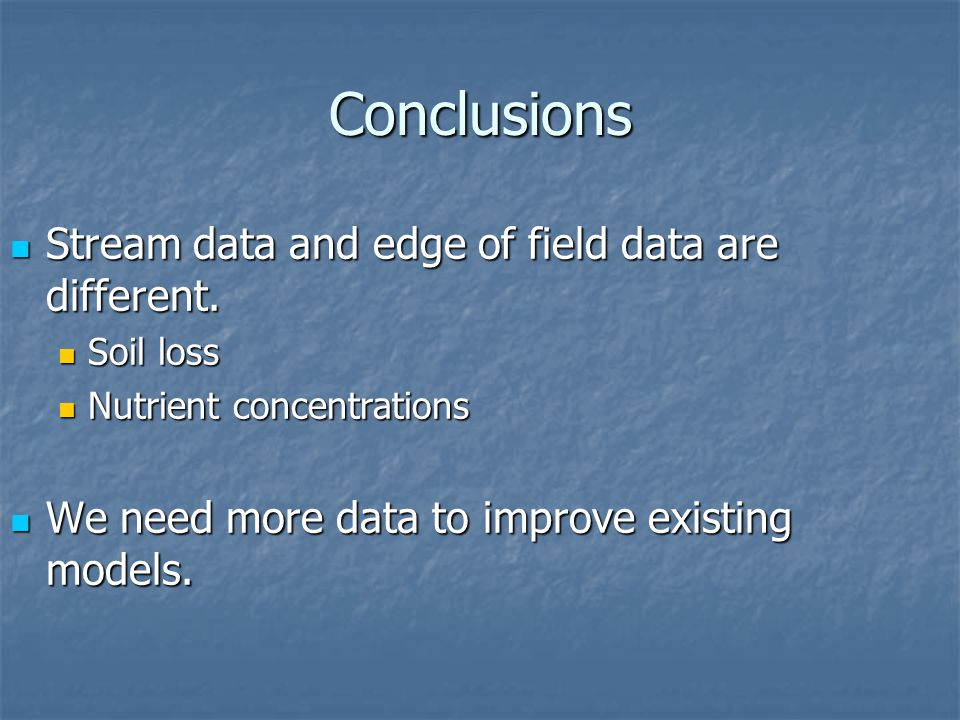 Conclusions Stream data and edge of field data are different.