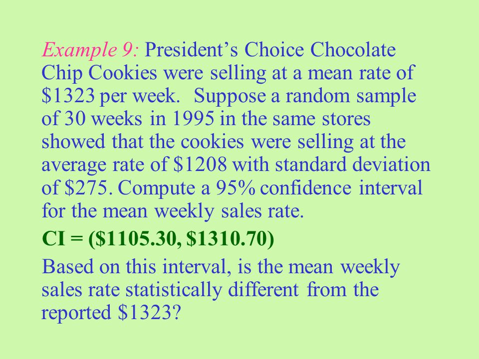 Example 9: President's Choice Chocolate Chip Cookies were selling at a mean rate of $1323 per week.
