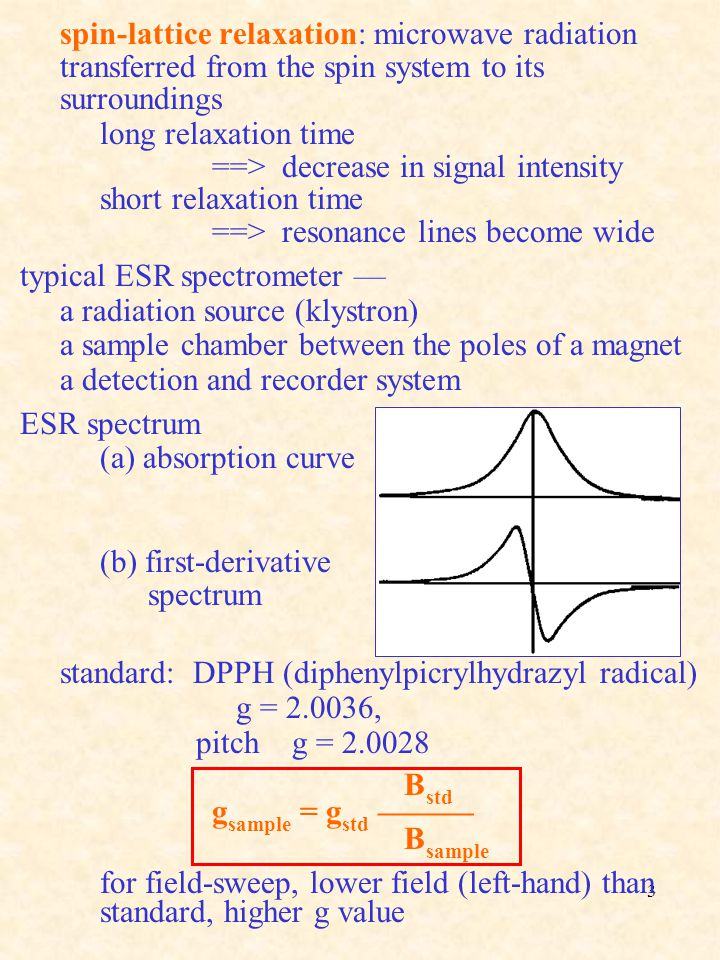 3 spin-lattice relaxation: microwave radiation transferred from the spin system to its surroundings long relaxation time ==> decrease in signal intens
