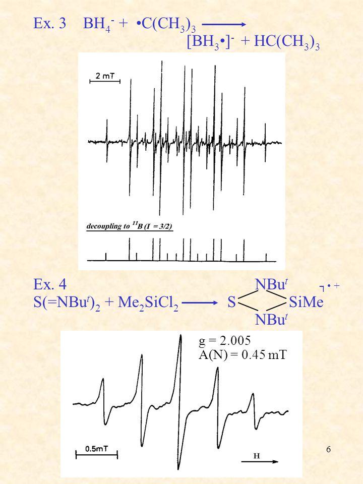 6 Ex. 3 BH 4 - + C(CH 3 ) 3 [BH 3 ] - + HC(CH 3 ) 3 Ex. 4 NBu t ┐ + S(=NBu t ) 2 + Me 2 SiCl 2 S SiMe NBu t g = 2.005 A(N) = 0.45 mT