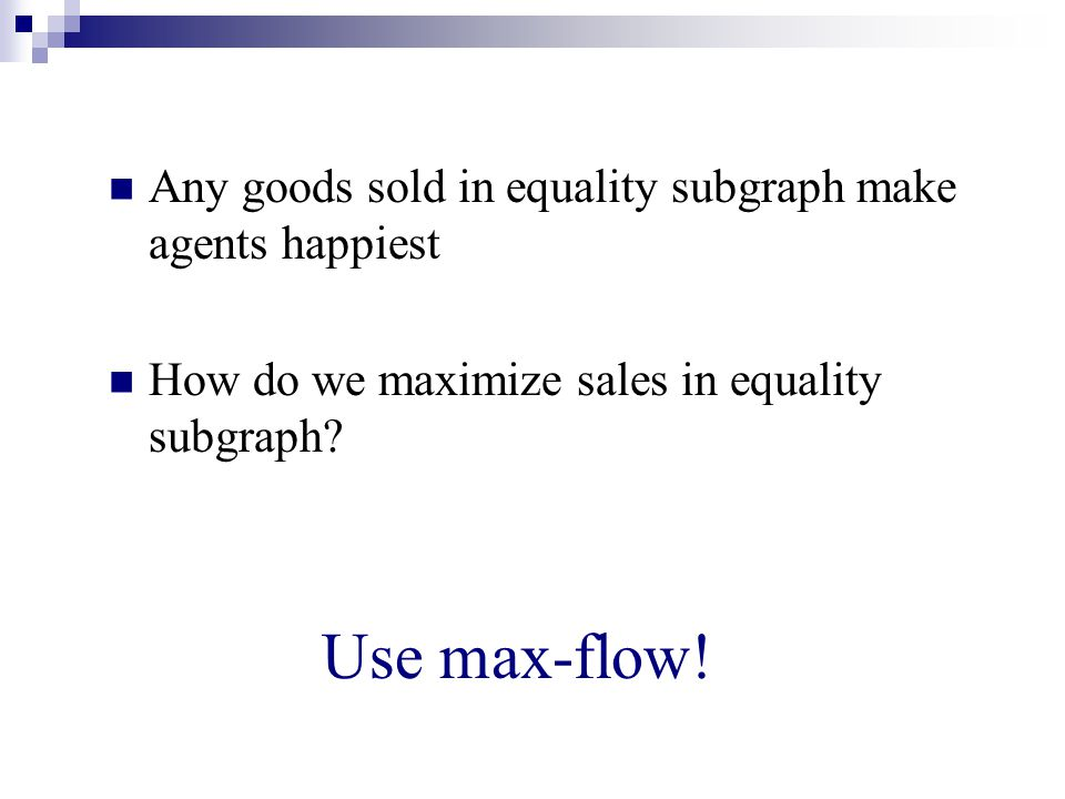 Any goods sold in equality subgraph make agents happiest How do we maximize sales in equality subgraph.