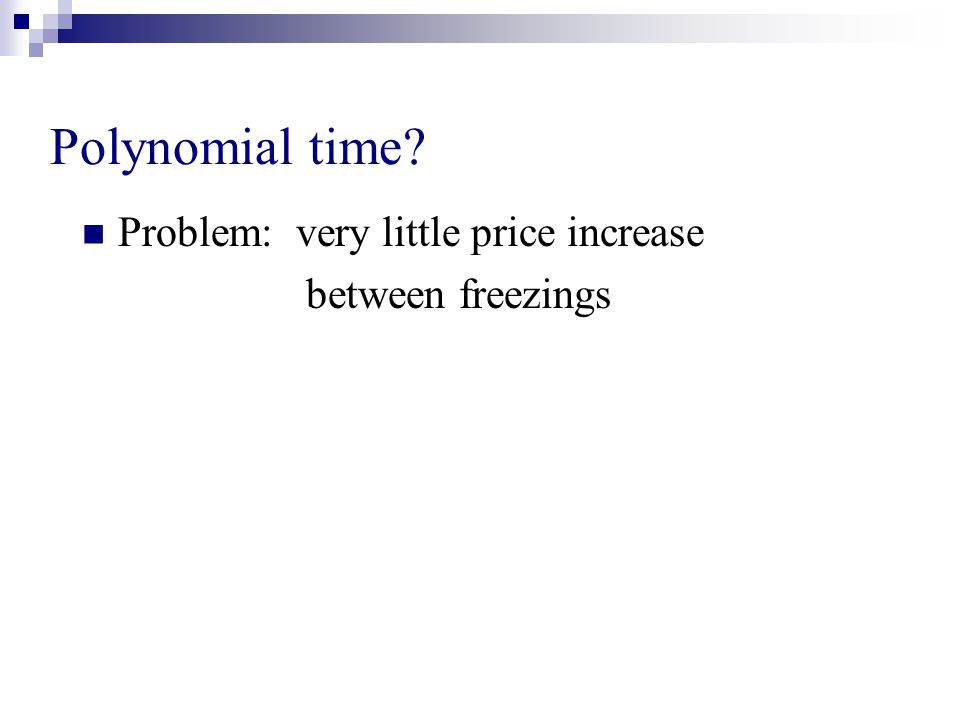 Polynomial time? Problem: very little price increase between freezings