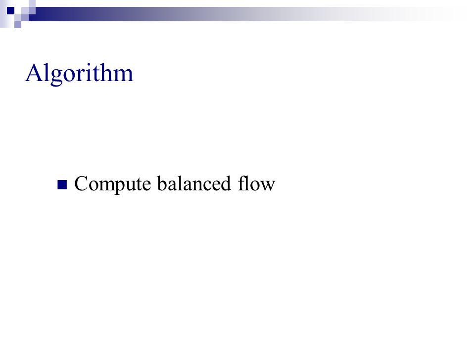 Algorithm Compute balanced flow