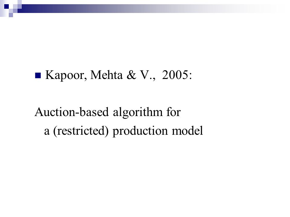 Kapoor, Mehta & V., 2005: Auction-based algorithm for a (restricted) production model