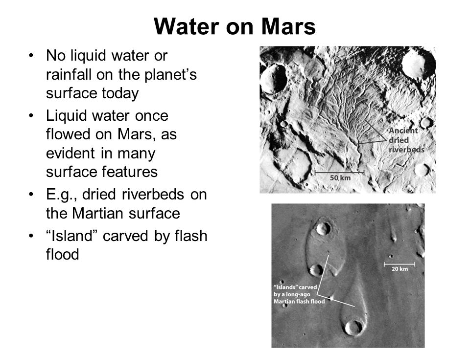 Water on Mars No liquid water or rainfall on the planet's surface today Liquid water once flowed on Mars, as evident in many surface features E.g., dr