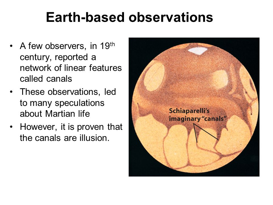 Earth-based observations A few observers, in 19 th century, reported a network of linear features called canals These observations, led to many specul