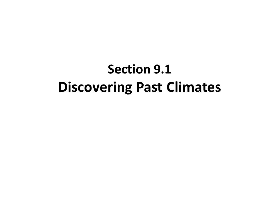 Section 9.1 Discovering Past Climates