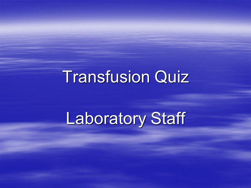 Transfusion Quiz Laboratory Staff