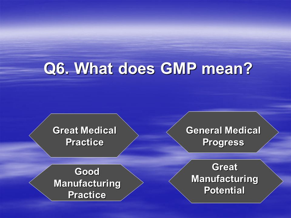 Q6. What does GMP mean.