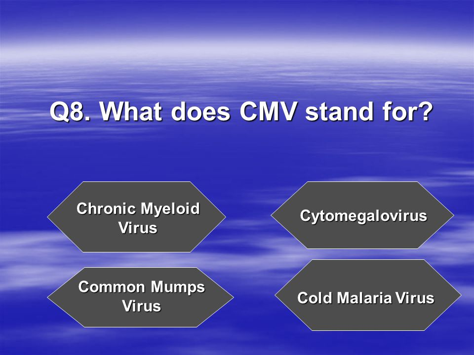 Q8. What does CMV stand for.