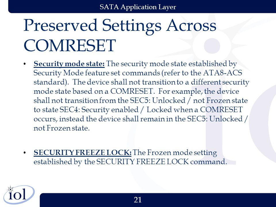 21 SATA Application Layer Preserved Settings Across COMRESET Security mode state: The security mode state established by Security Mode feature set commands (refer to the ATA8-ACS standard).