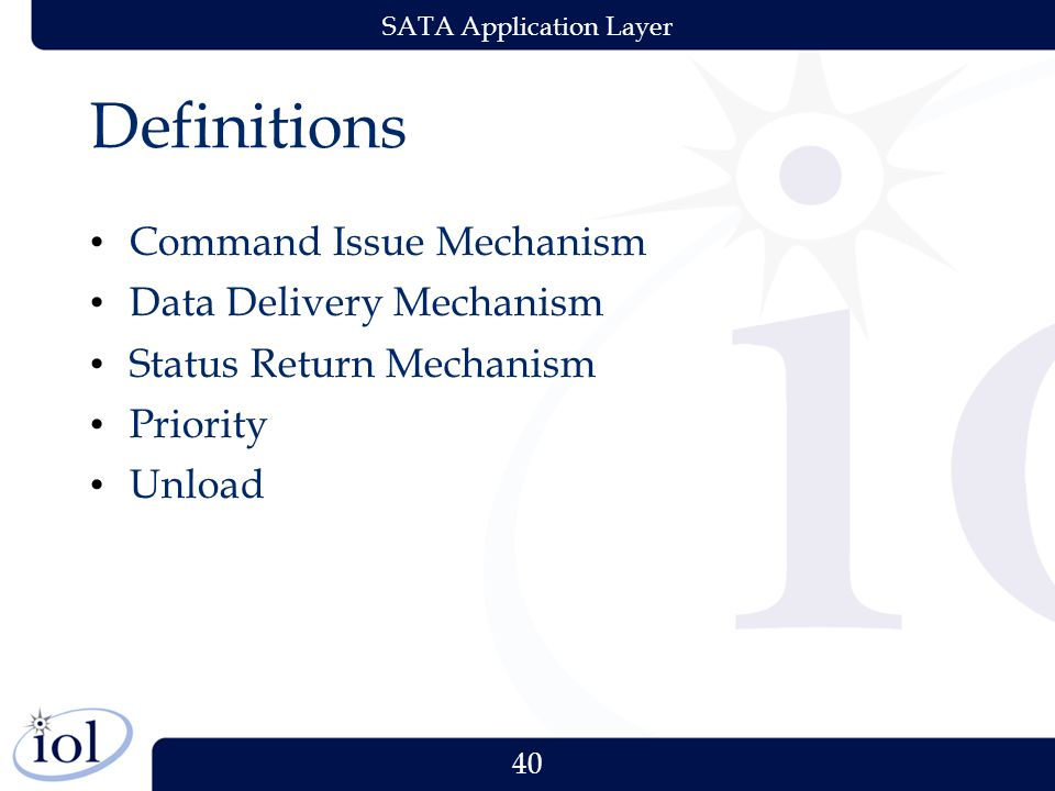 40 SATA Application Layer Definitions Command Issue Mechanism Data Delivery Mechanism Status Return Mechanism Priority Unload