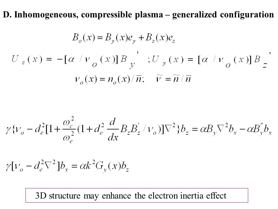 D. Inhomogeneous, compressible plasma – generalized configuration 3D structure may enhance the electron inertia effect
