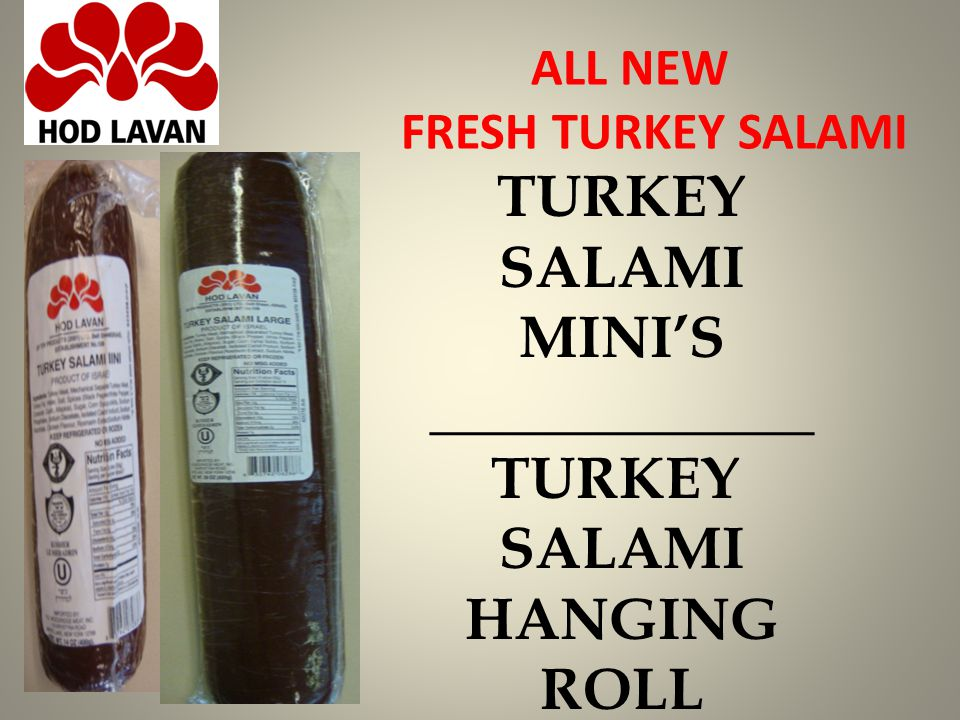 ALL NEW FRESH TURKEY SALAMI TURKEY SALAMI MINI'S _____________ TURKEY SALAMI HANGING ROLL