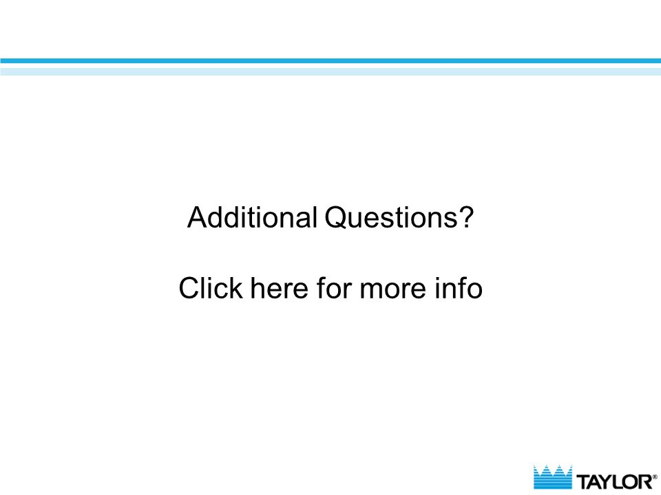 Additional Questions? Click here for more info