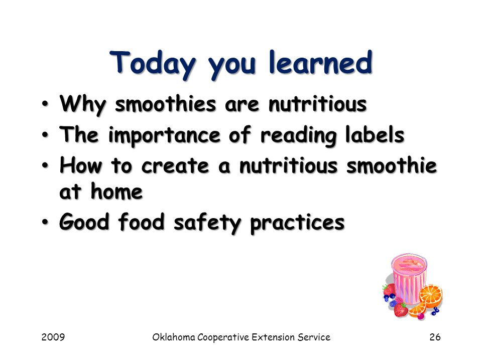 2009Oklahoma Cooperative Extension Service26 Today you learned Why smoothies are nutritious Why smoothies are nutritious The importance of reading lab