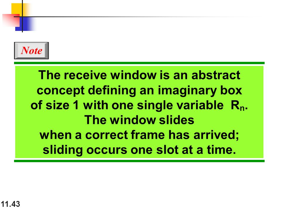 11.43 The receive window is an abstract concept defining an imaginary box of size 1 with one single variable R n.