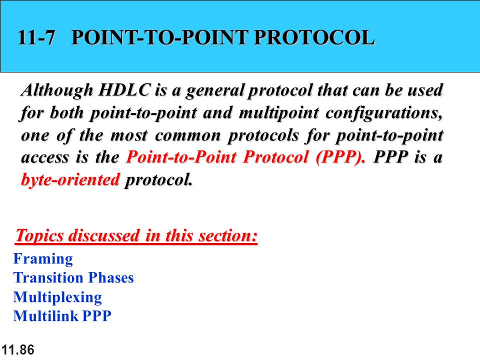 11.86 11-7 POINT-TO-POINT PROTOCOL Although HDLC is a general protocol that can be used for both point-to-point and multipoint configurations, one of