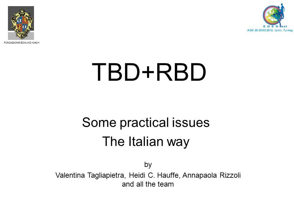 TBD+RBD Some practical issues The Italian way AGM 26-30/03/2012, Izmir, Turkey FONDAZIONE EDMUND MACH by Valentina Tagliapietra, Heidi C.