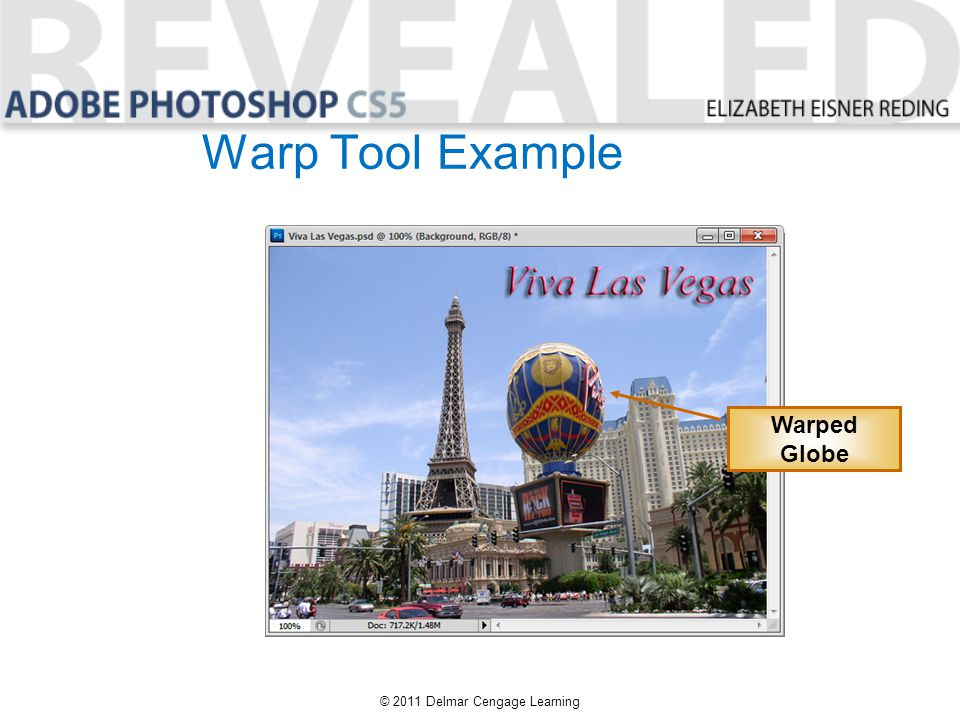 Warp Tool Example © 2011 Delmar Cengage Learning Warped Globe