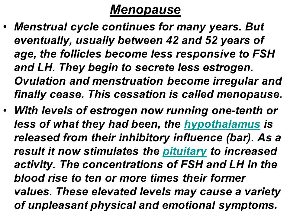 Menopause Menstrual cycle continues for many years.