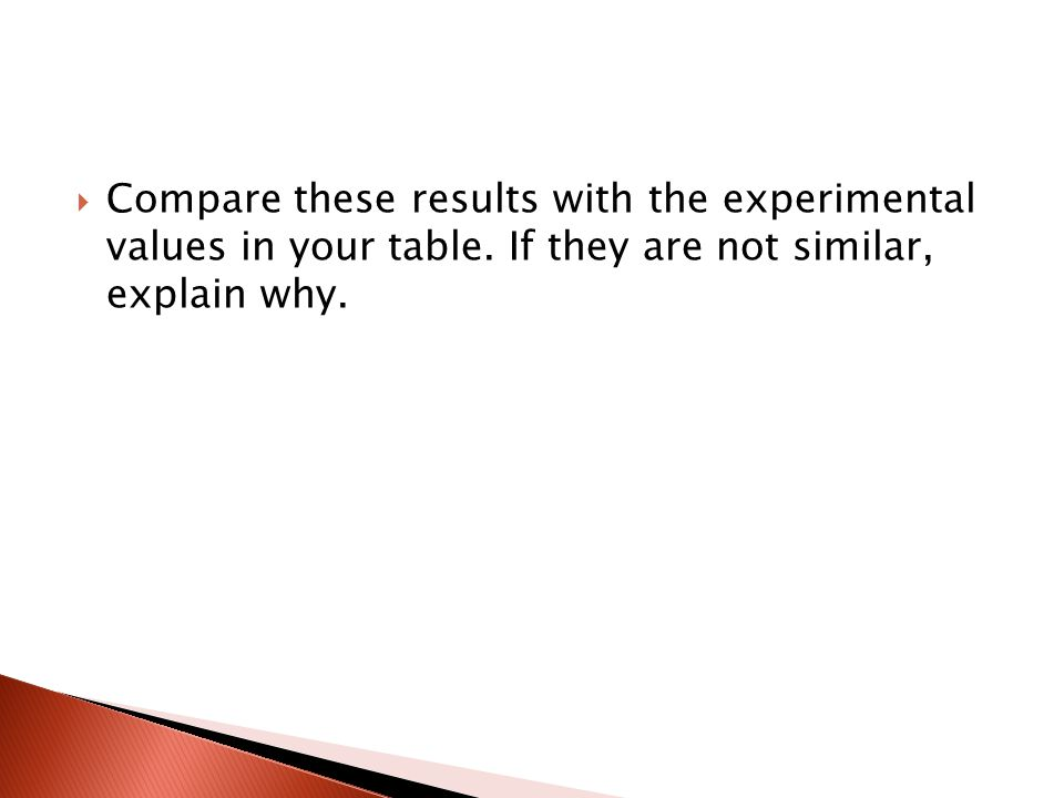  Compare these results with the experimental values in your table. If they are not similar, explain why.