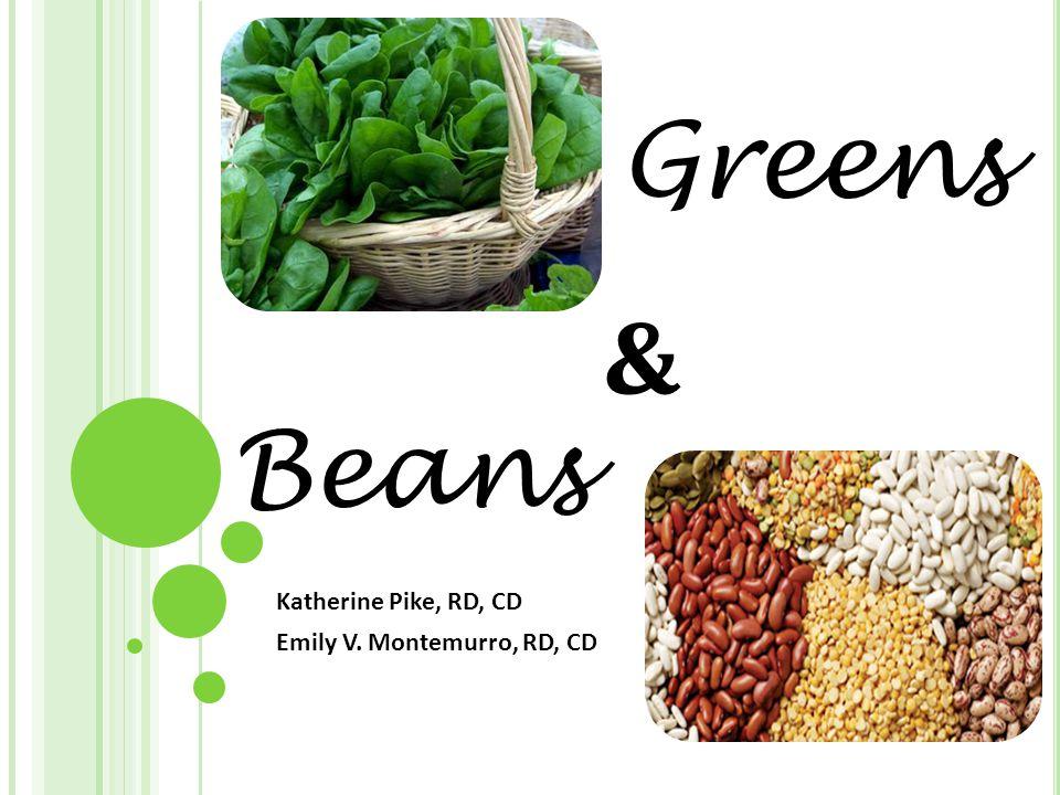& Katherine Pike, RD, CD Emily V. Montemurro, RD, CD Greens Beans