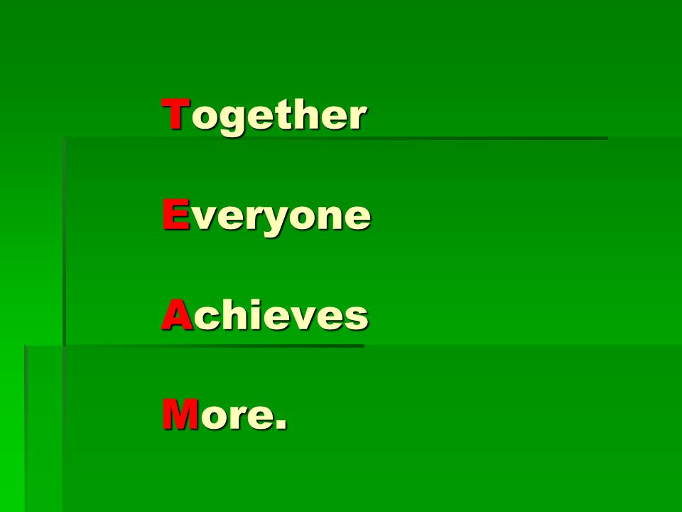 Together Everyone Achieves More.