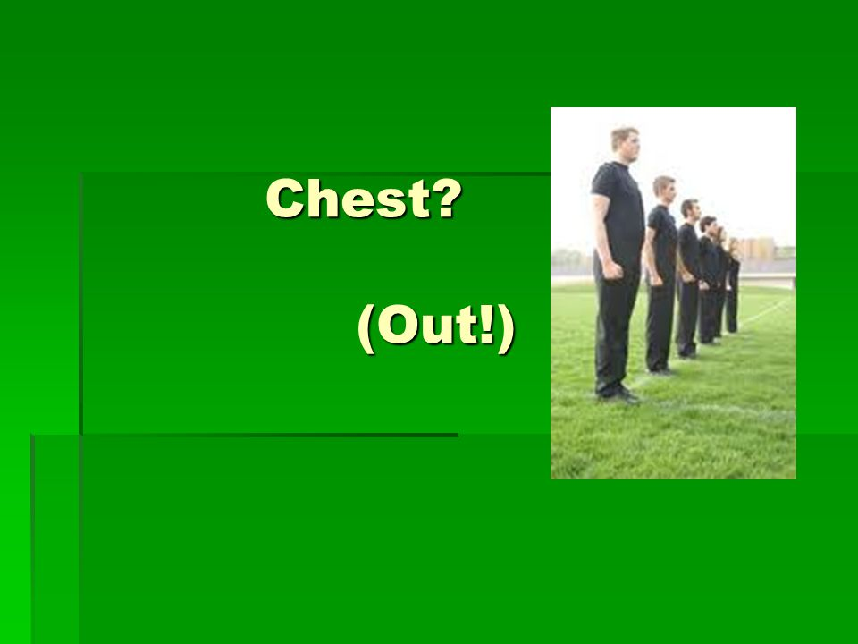 Chest? (Out!)