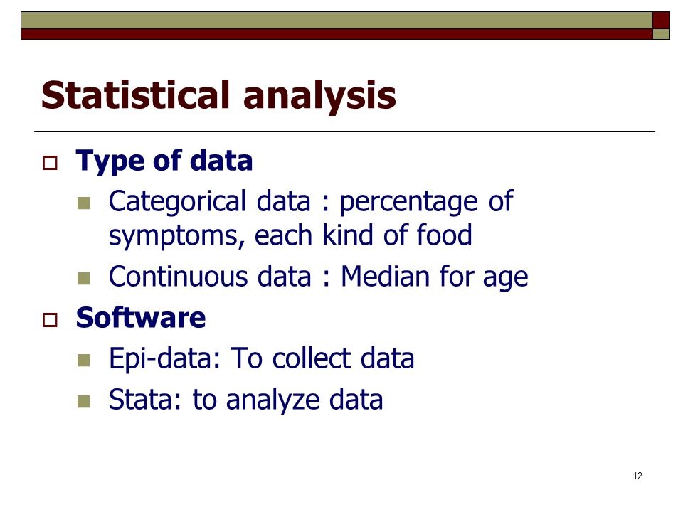 12 Statistical analysis  Type of data Categorical data : percentage of symptoms, each kind of food Continuous data : Median for age  Software Epi-da