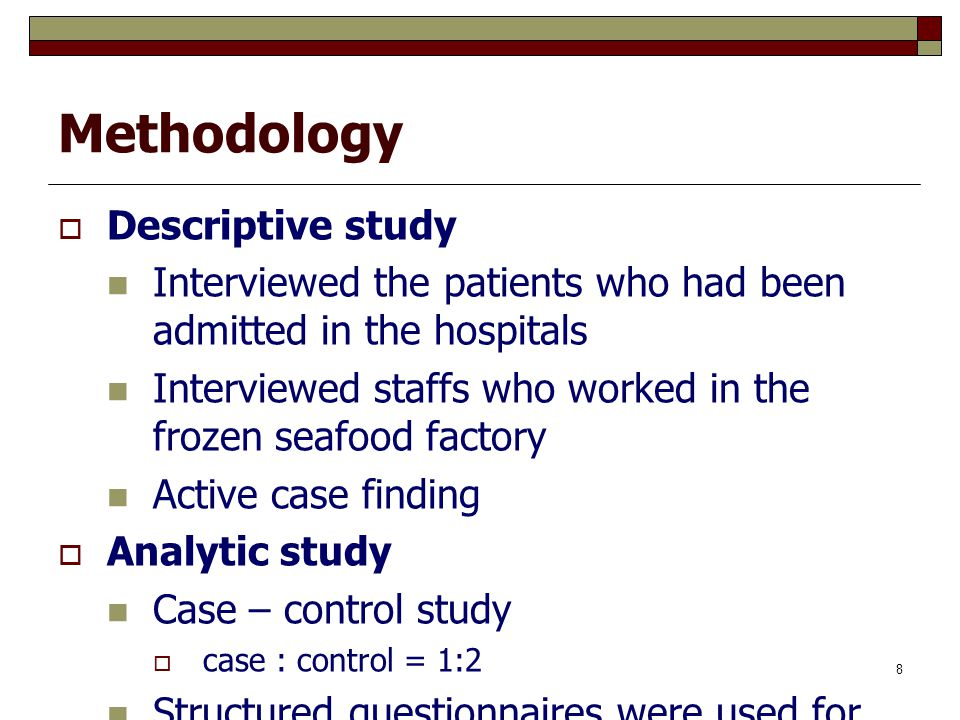 8 Methodology  Descriptive study Interviewed the patients who had been admitted in the hospitals Interviewed staffs who worked in the frozen seafood