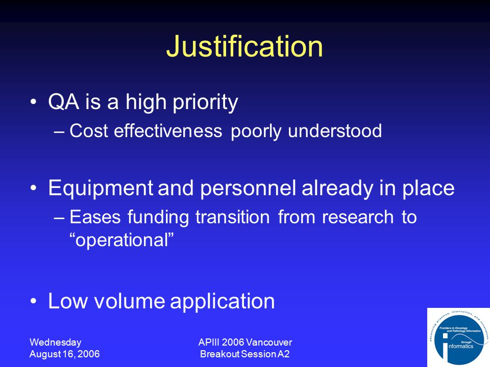 Wednesday August 16, 2006 APIII 2006 Vancouver Breakout Session A2 Justification QA is a high priority –Cost effectiveness poorly understood Equipment and personnel already in place –Eases funding transition from research to operational Low volume application