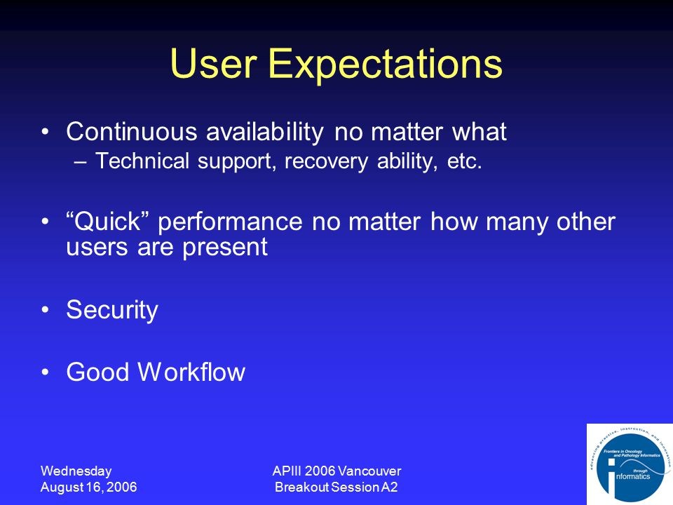 Wednesday August 16, 2006 APIII 2006 Vancouver Breakout Session A2 Practical Details (US Labs) Images are stored for 30 days then purged –Customers receive glass slides for permanent record –Otherwise storage requirements would add more cost Slide throughput –Multiple high-speed scanning devices, in parallel Customers perform own validation using glass slides as gold standard