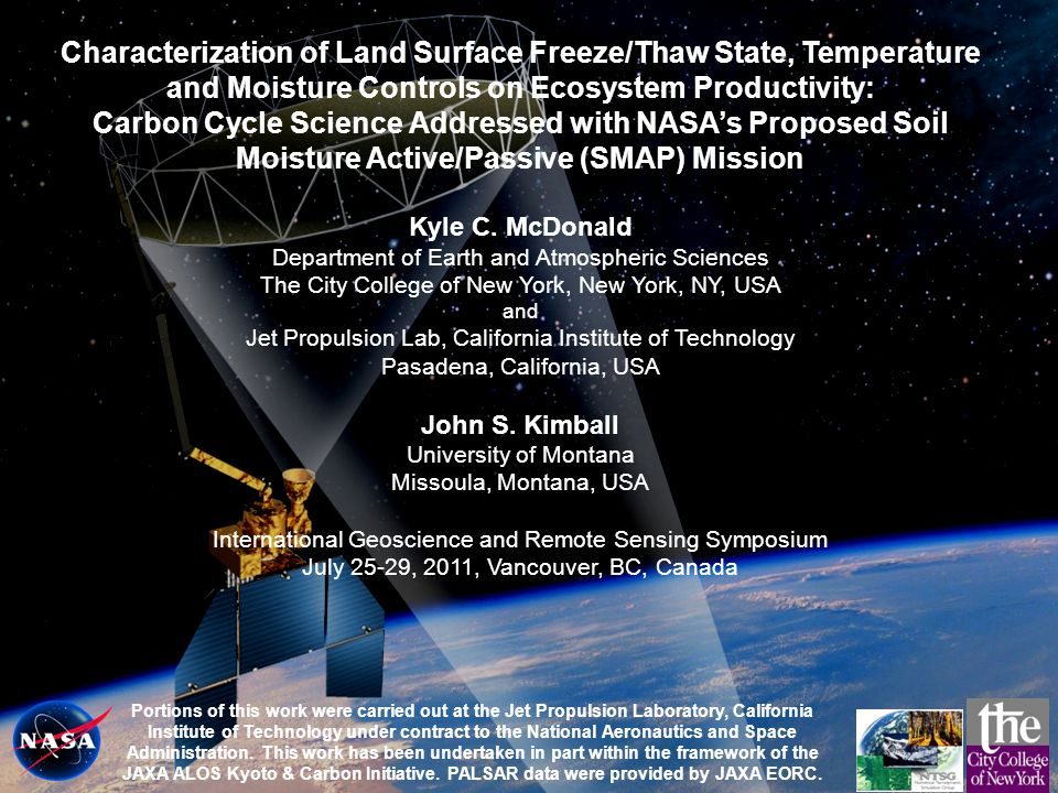 2 SMAP Science Objectives Primary Science Objectives: Global, high-resolution mapping of soil moisture and its freeze/thaw state to:  Link terrestrial water, energy and carbon cycle processes  Estimate global water and energy fluxes at the land surface  Quantify net carbon flux in boreal landscapes  Extend weather and climate forecast skill  Develop improved flood and drought prediction capability Soil moisture and freeze/thaw state are primary surface controls on Evaporation and Net Primary Productivity