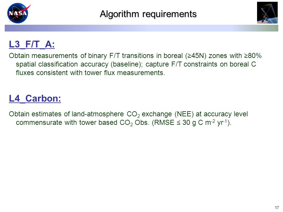 17 Algorithm requirements L3_F/T_A: Obtain measurements of binary F/T transitions in boreal (≥45N) zones with ≥80% spatial classification accuracy (baseline); capture F/T constraints on boreal C fluxes consistent with tower flux measurements.